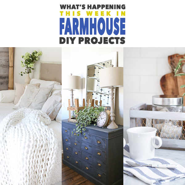 What's Happening This Week in Farmhouse DIY