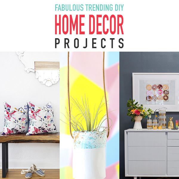Fun and Trending Home Decor DIY Projects