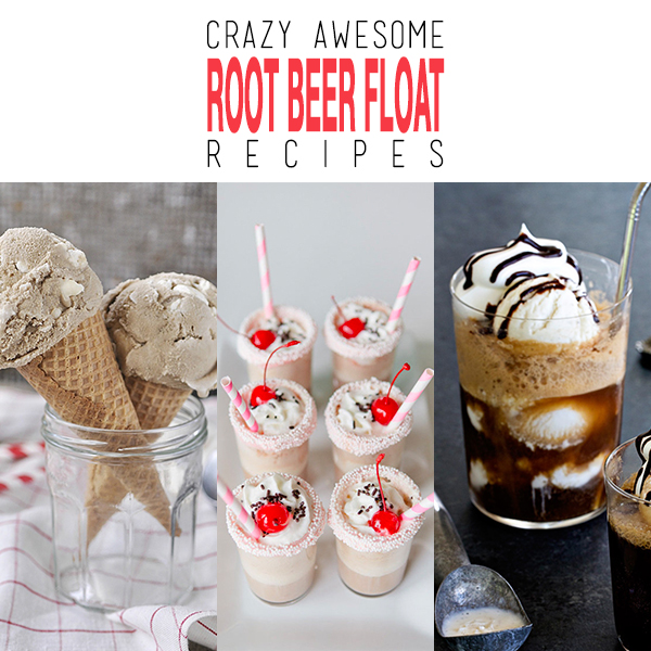 Crazy Awesome Root Beer Float Recipes