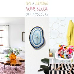 10 Fun and Trending Home Decor DIY Projects