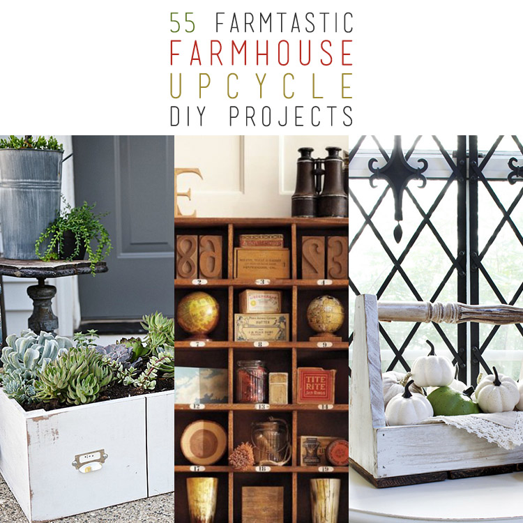 55 Farmtastic Farmhouse Upcycle DIY Projects