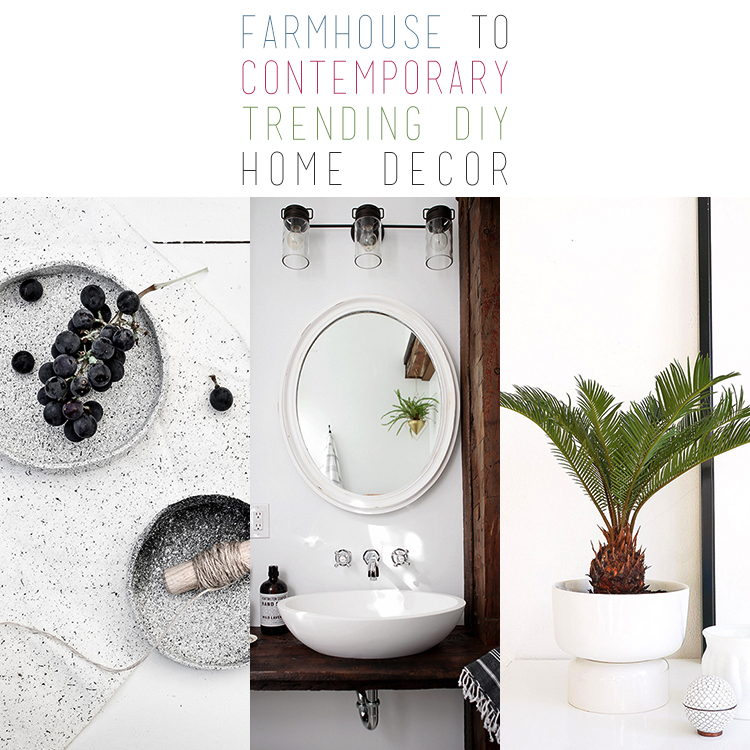Farmhouse to Contemporary Trending DIY Home Decor
