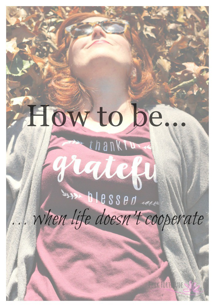 How-to-be-Thankful-Grateful-Blessed-When-Life-Doesnt-Cooperate