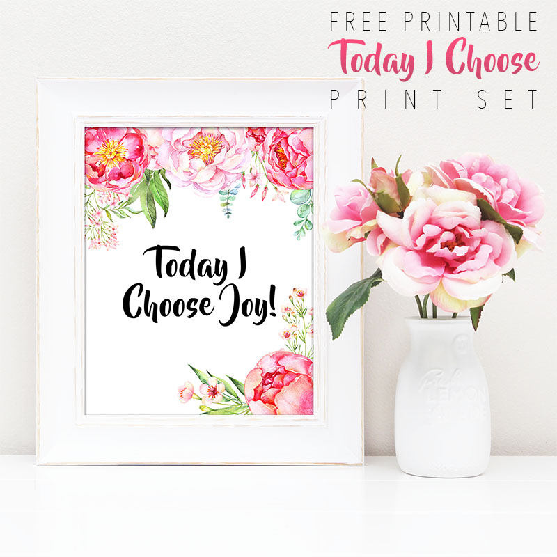 Free Printable Today I Choose Print Set