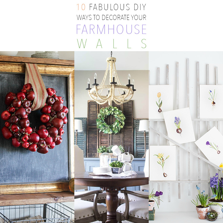 10 Fabulous DIY Ways To Decorate Your Farmhouse Walls