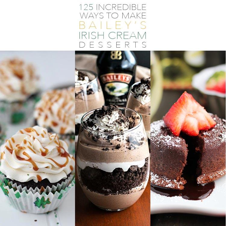 125 Incredible Ways To Make Baileys Irish Cream Desserts