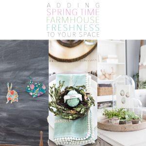 Adding Spring Time Farmhouse Freshness To Your Space
