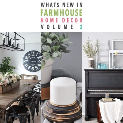 Whats New in Farmhouse Home Decor Vol. 2