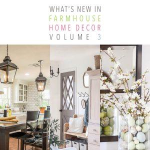 What's New in Farmhouse Home Decor Volume 3