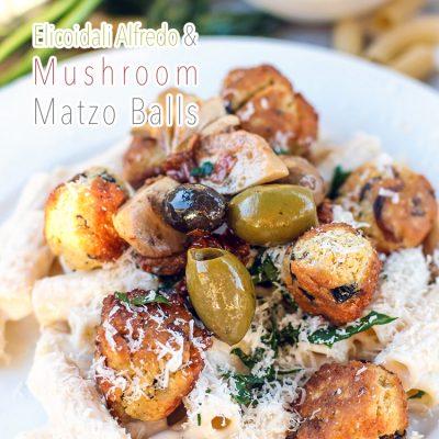 Elicoidali Alfredo + Mushroom Matzo Balls