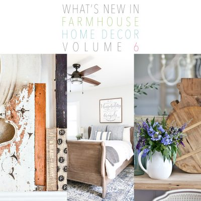 What's New In Farmhouse Home Decor Volume 6