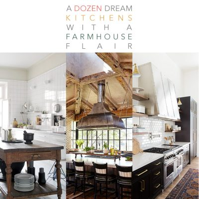 A Dozen Dream Kitchens with a Farmhouse Flair
