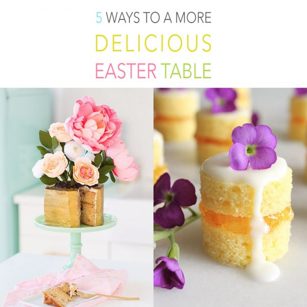 5 Ways To A More Delicious Easter Table