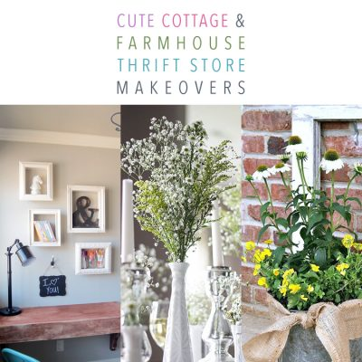 Cute Cottage and Farmhouse Thrift Store Makeovers