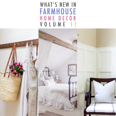 What's New In Farmhouse Home Decor Volume 11