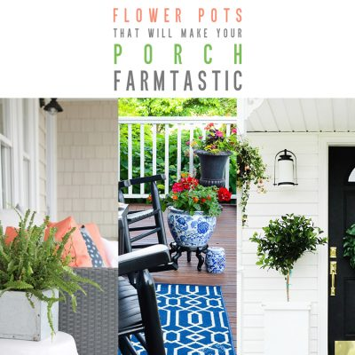 Flower Pots That Will Make Your Porch Farmtastic