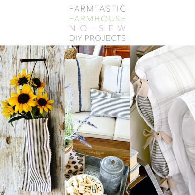 Farmtastic Farmhouse No Sew DIY Projects You Need To Make!