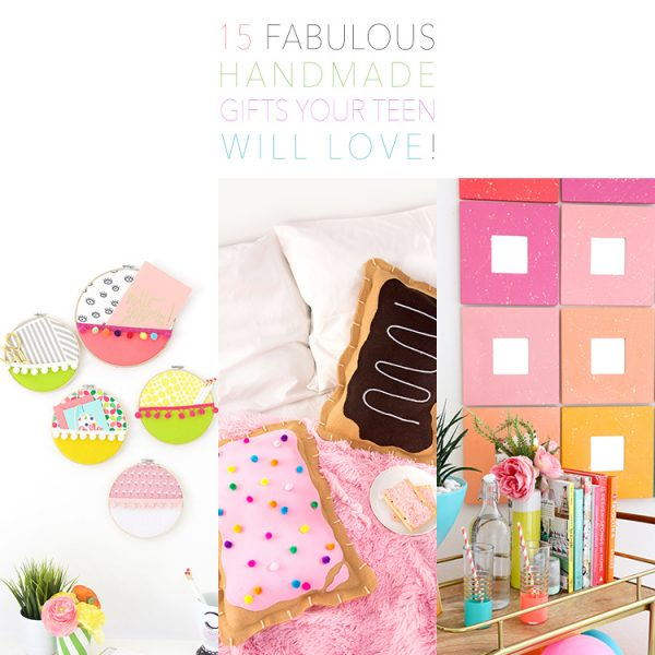 15 Fabulous Handmade Gifts Your Teen Will LOVE (really)