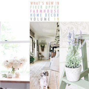 What's New In Fixer Upper Farmhouse Home Decor Volume 18
