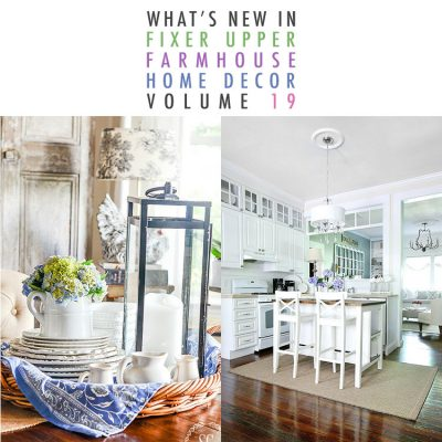 What's New In Fixer Upper Farmhouse Home Decor Volume 19