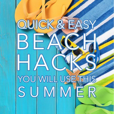 Quick And Easy Beach Hacks You Will Use This Summer