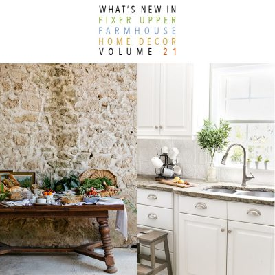 What's New In Fixer Upper Farmhouse Home Decor Volume 21