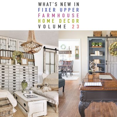 What's New In Fixer Upper Farmhouse Home Decor Volume 23