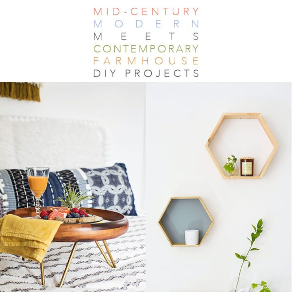 Mid Century Modern Meets Contemporary Farmhouse DIY Projects