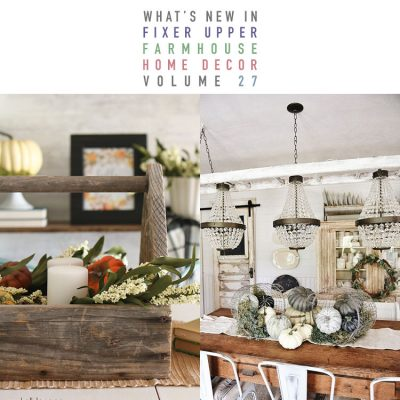 What's New In Fixer Upper Farmhouse Home Decor Volume 27
