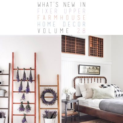 What's New In Fixer Upper Farmhouse Home Decor Volume 28