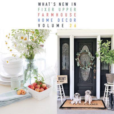 What's New In Fixer Upper Farmhouse Home Decor Volume 26
