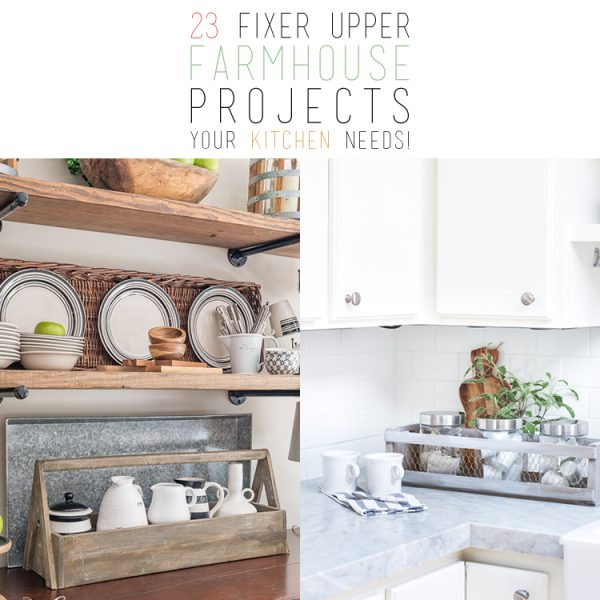 23 Fixer Upper Farmhouse Projects Your Kitchen Needs
