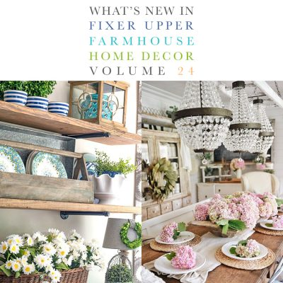What's New In Fixer Upper Farmhouse Home Decor Volume 24