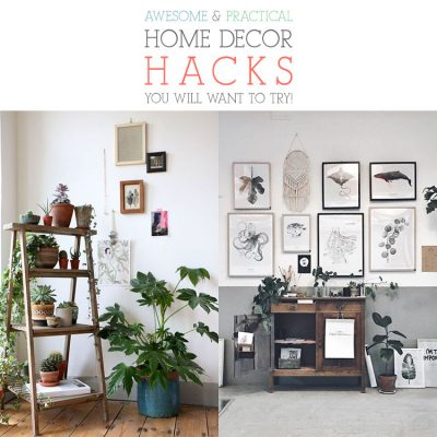 Awesome and Practical Home Decor Hacks You Will Want To Try!