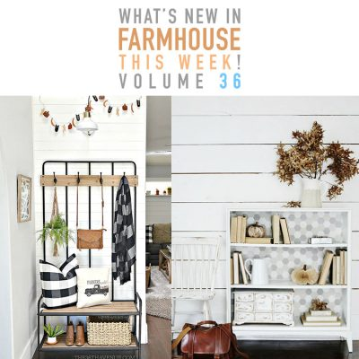 What's New In Farmhouse This Week Vol. 36