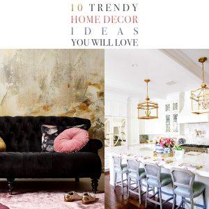 10 Trendy Home Decor Ideas You Will Love!