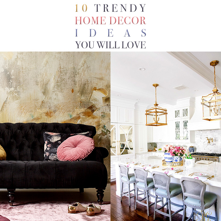 Trendy Home Decorating Ideas: 10 Trendy Home Decor Ideas You Will Love!