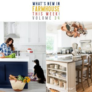 What's New In Farmhouse This Week! Volume 34