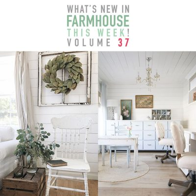 What's New In Farmhouse This Week Volume 37