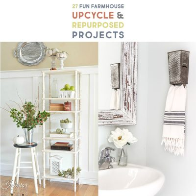 27 Fun Farmhouse Upcycle and Repurposed Projects