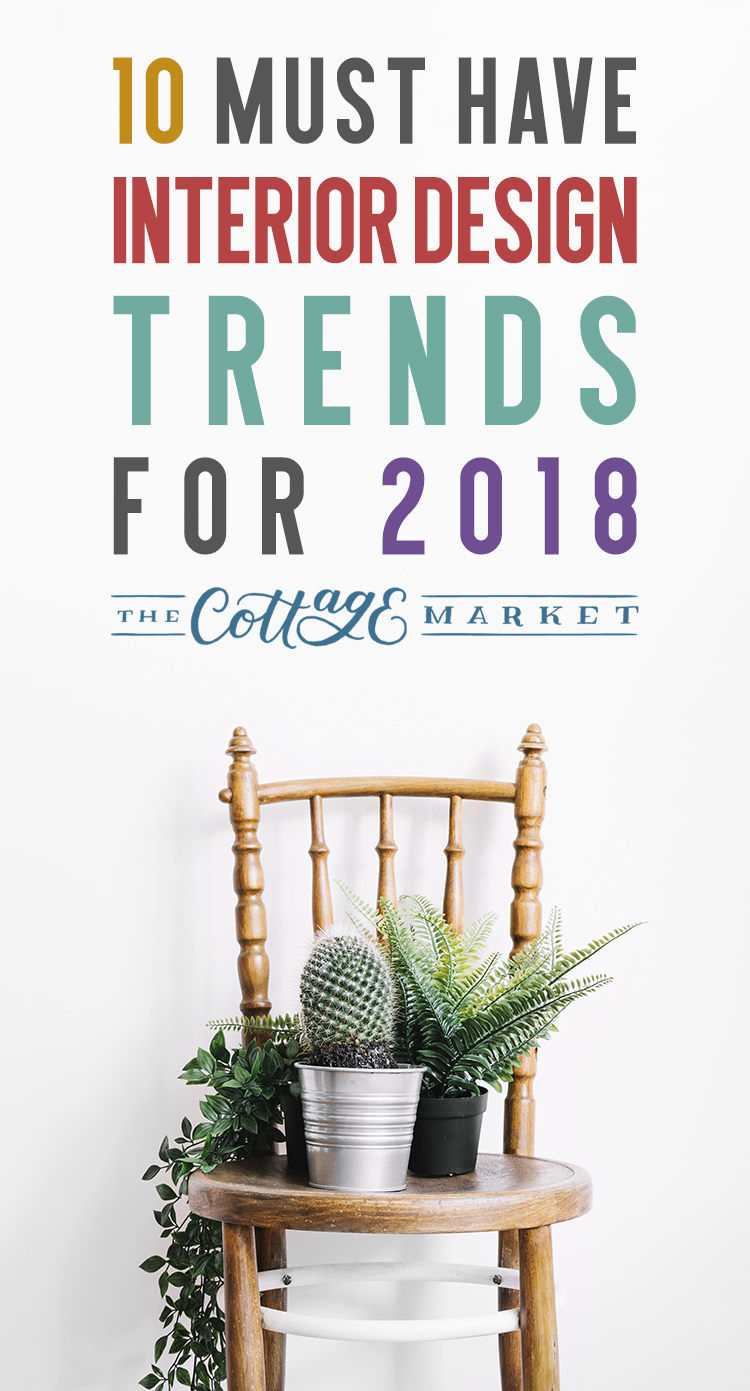 10 Must Have Interior Design Trends for 2018 - The Cottage Market