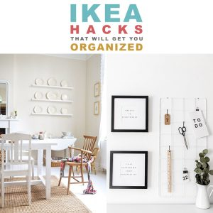 IKEA Hacks That Will Get You Organized