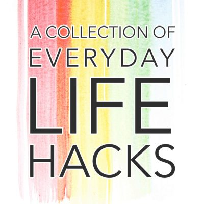 A Collection of Everyday Life Hacks