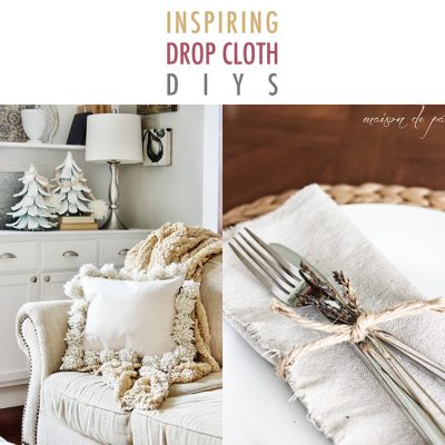 Inspiring Farmhouse Drop Cloth DIYs