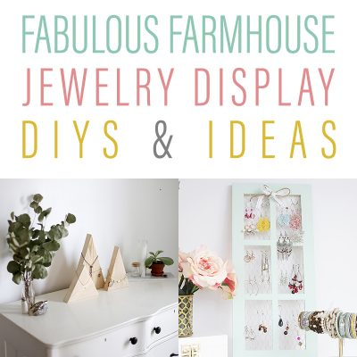 Fabulous Farmhouse Jewelry Display Ideas and DIYS
