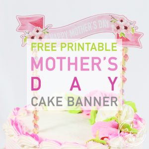 Free Printable Mother's Day Cake Banner