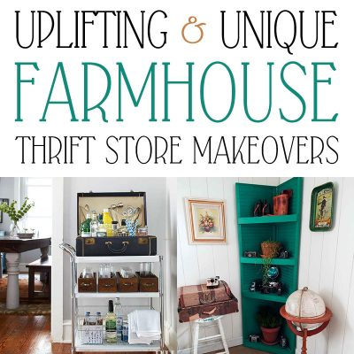 Uplifting and Unique Farmhouse Thrift Store Makeovers