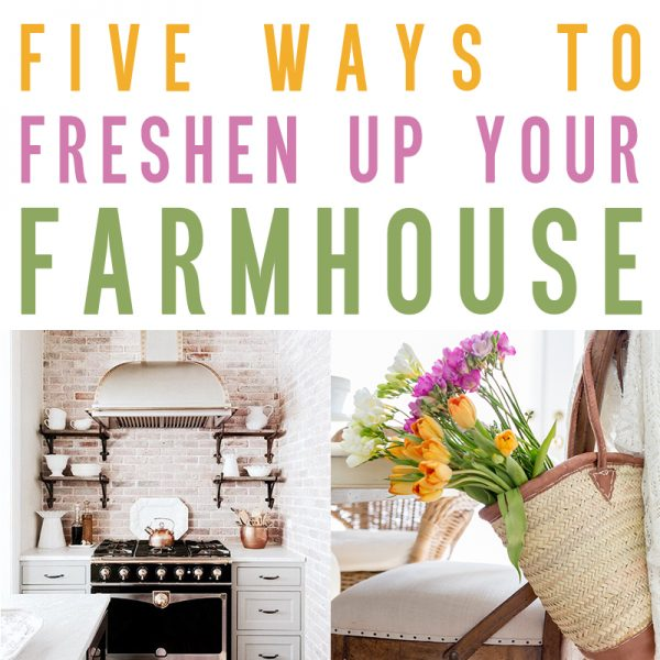 Five Ways to Freshen Up Your Farmhouse