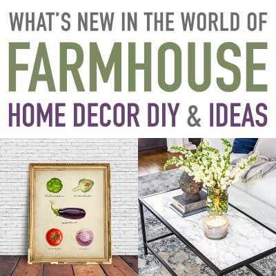 What's New In The World Of Farmhouse Home Decor DIY & Ideas
