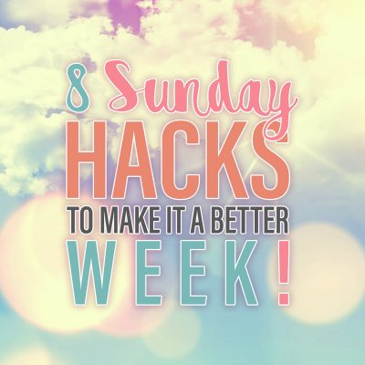 8 Sunday Hacks To Make It A Better Week